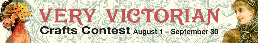 Very Victorian Craft Contest -- August 1 - September 30, 2013